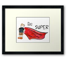Be Super Framed Print