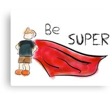 Be Super Canvas Print