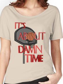 It's About Damn Time Women's Relaxed Fit T-Shirt