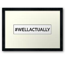#WELLACTUALLY Framed Print