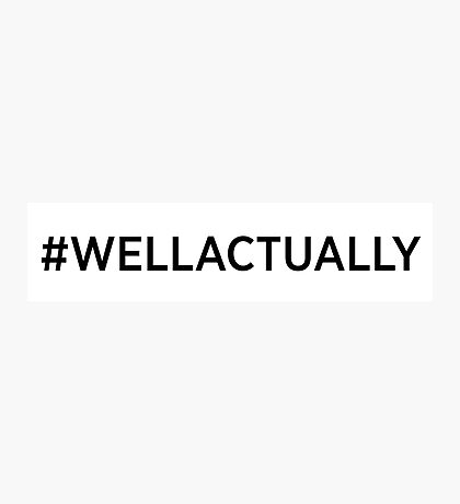 #WELLACTUALLY Photographic Print