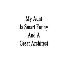 My Aunt Is Smart Funny And A Great Architect by supernova23