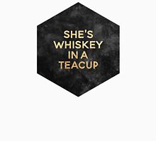 She's Whiskey In A Teacup Unisex T-Shirt