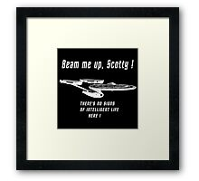 Beam me up Scotty theres no signs of intelleigent life here Framed Print