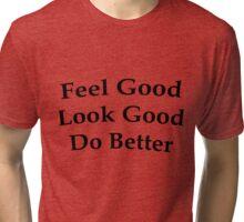 Feel Good, Look Good, Do Better Tri-blend T-Shirt