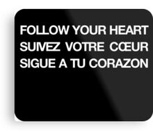 Phrase follow your heart languages Metal Print