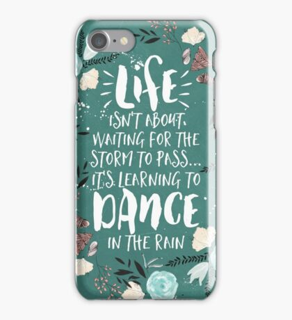 Life Isn't About Waiting For The Storm To Pass, It's Learning To Dance in the Rain iPhone Case/Skin