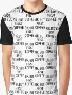 okay, but first coffee Graphic T-Shirt