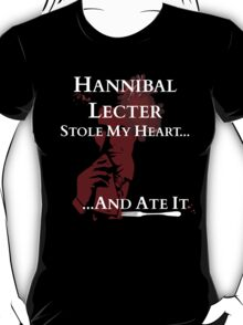 Hannibal Lecter stole my heart..and ATE IT! T-Shirt
