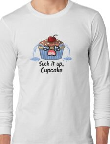 Suck it up Cupcake, the saddest crying baked good you'll ever see Long Sleeve T-Shirt