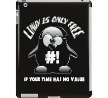 Linux is only free if your time has no value iPad Case/Skin