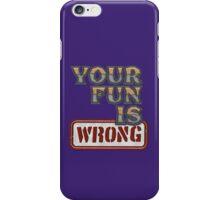 NERDY TEE - YOUR FUN IS WRONG T-SHIRT iPhone Case/Skin