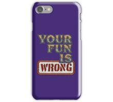 NERDY TEE - YOUR FUN IS WRONG T-SHIRT iPhone Case/Skin