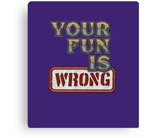 NERDY TEE - YOUR FUN IS WRONG T-SHIRT Canvas Print