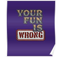 NERDY TEE - YOUR FUN IS WRONG T-SHIRT Poster