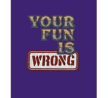 NERDY TEE - YOUR FUN IS WRONG T-SHIRT Photographic Print