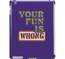 NERDY TEE - YOUR FUN IS WRONG T-SHIRT iPad Case/Skin
