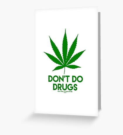 Don't do Drugs (or do them at your own risk, dumbass) Greeting Card