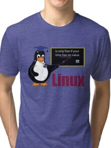 Linux is only free if your time has no value Tri-blend T-Shirt