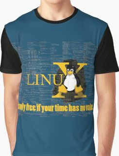 Linux is only free if your time has no value Graphic T-Shirt