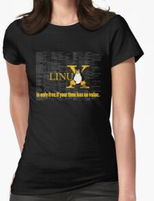 Linux is only free if your time has no value Womens Fitted T-Shirt