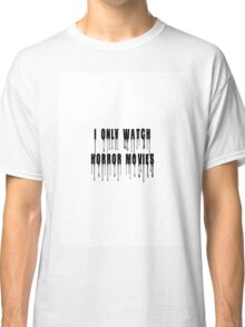 I only watch HORROR movies Classic T-Shirt