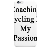 Coaching Cycling Is My Passion iPhone Case/Skin