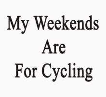 My Weekends Are For Cycling  by supernova23
