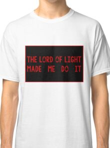 The Lord of Light made me do it Classic T-Shirt