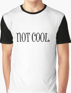 not cool. Graphic T-Shirt