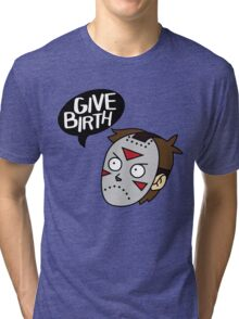 Give Birth Tri-blend T-Shirt