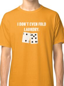FOLD LAUNDRY FUNNY POKER Classic T-Shirt