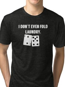 FOLD LAUNDRY FUNNY POKER Tri-blend T-Shirt