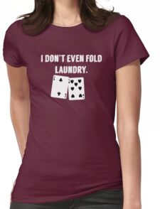 FOLD LAUNDRY FUNNY POKER Womens Fitted T-Shirt
