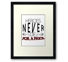 Heroes Never Die..For A Price Framed Print