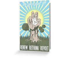 Renew, Rethink, Revolt! Greeting Card