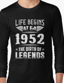 Life Begins At 64 - 1952 The Birth Of Legends Long Sleeve T-Shirt
