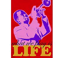 Louis Armstrong - What we play is LIFE Photographic Print