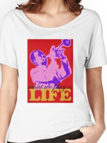 Louis Armstrong - What we play is LIFE Women's Relaxed Fit T-Shirt