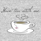 Have tea with me by Megan Noble
