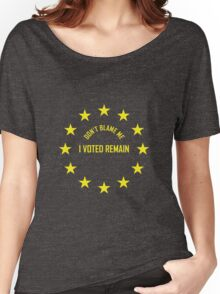EU - Don't Blame Me I Voted Remain Women's Relaxed Fit T-Shirt