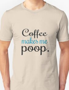 coffee makes me poop Unisex T-Shirt
