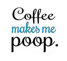 coffee makes me poop Photographic Print