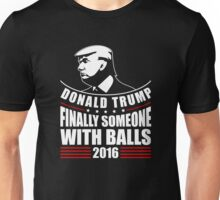 Donald Trump Finally Someone With Balls 2016 Unisex T-Shirt