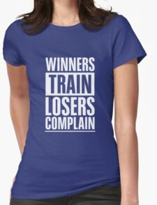 Winners Train Losers Complain Inspirational Quote Womens Fitted T-Shirt
