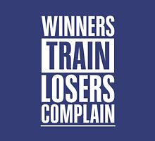 Winners Train Losers Complain Inspirational Quote Unisex T-Shirt