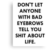 Bad eyebrows Canvas Print