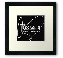 I'm a programmer my awesomeness amazes too sometime Framed Print
