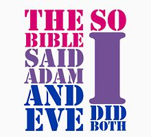 The bible said Adam and Eve so I did both bisexual flag colors Unisex T-Shirt