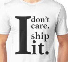 I don't care I ship it. Unisex T-Shirt